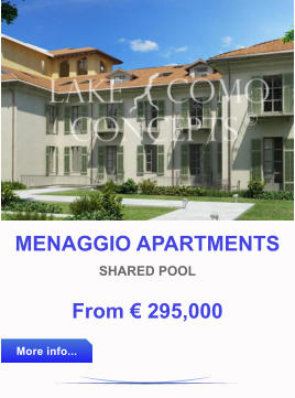 MENAGGIO APARTMENTS SHARED POOL From € 295,000 More info... More info...